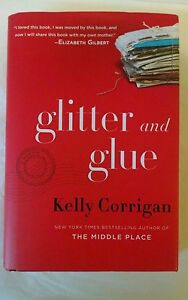 GLITTER-AND-GLUE-Kelly-Corrigan-1ST-Edition-HARDCOVER-very-good-see-pics