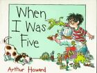 When I Was Five by Arthur Howard (1996, Hardcover)
