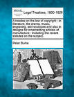 A Treatise on the Law of Copyright: In Literature, the Drama, Music, Engraving, and Sculpture and Also in Designs for Ornamenting Articles of Manufacture: Including the Recent Statutes on the Subject. by Professor Peter Burke (Paperback / softback, 2010)