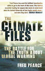 The Climate Files: The Battle for the Truth About Global Warming by Fred Pearce (Paperback, 2006)