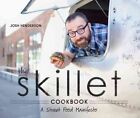 The Skillet Cookbook a Street Food Manifesto by Josh Henderson 9781570617324