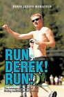 Run Derek! Run!: The Average Guy's Story of Finding Confidence and Passion. by Derek Joseph Wakefield (Paperback / softback, 2012)