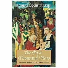 The First Thousand Years : A Global History of Christianity by Robert Louis Wilken (2013, Paperback)