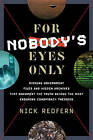 For Nobody's Eyes Only: Missing Government Files and Hidden Archives That Document the Truth Behind the Most Enduring Conspiracy Theories by Nick Redfern (Paperback, 2013)