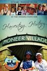 Harvesting History 50 Years of The Pioneer Village at The Indiana State Fair by