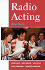 Radio Acting: Studio Work, Radio Adverts, Voice-Overs, Voice Production, Technical Production by Alan Beck (Paperback, 1997)