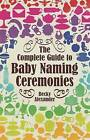 The Complete Guide to Baby Naming Ceremonies by Becky Alexander (Paperback, 2010)