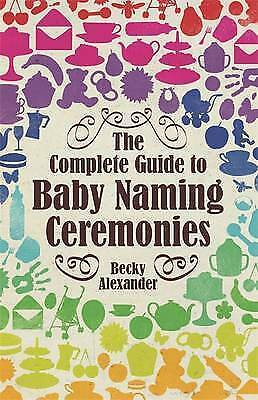 1 of 1 - The Complete Guide to Baby Naming Ceremonies (How to Books) by Alexander, Becky