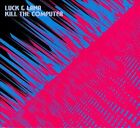 Luck & Lana/Kill The Computer [Digipak] by Luck & Lana/Kill the Computer (CD, 2013)
