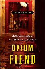 Opium Fiend : A 21st Century Slave to a 19th Century Addiction by Steven...