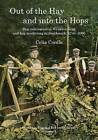 Out of the Hay and into the Hops: Hop Cultivation in Wealden Kent and Hop Marketing in Southwark, 1744-2000 by Celia Cordle (Paperback, 2011)
