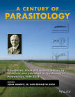 A Century of Parasitology: Discoveries, Ideas and Lessons Learned by Scientists Who Published in the Journal of Parasitology, 1914-2014 by John Wiley & Sons Inc (Hardback, 2016)
