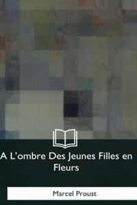 A L'ombre Des Jeunes Filles en Fleurs 9781979873147 | eBay