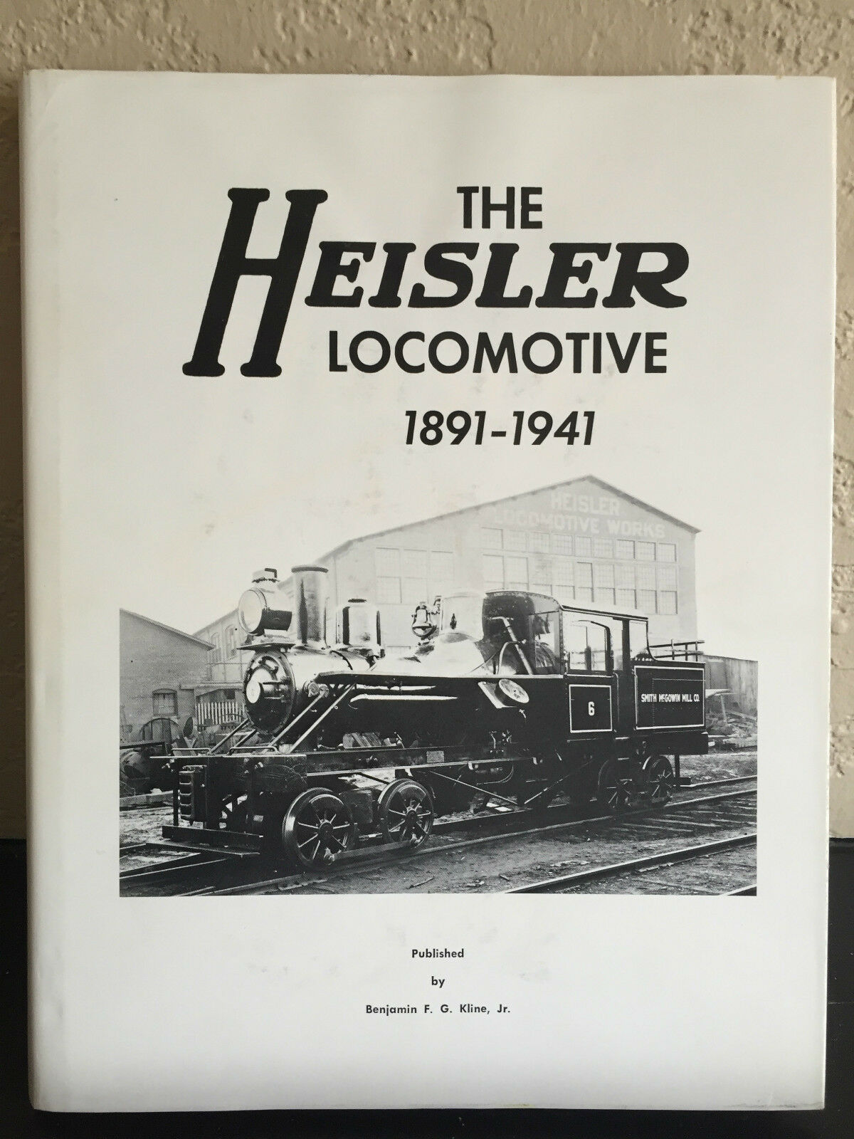 1982 THE HEISLER LOCOMOTIVE 1891-1941 BY BENJAMIN F.G. KLINE JR
