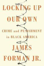LOCKING UP OUR OWN : CRIME AND PUNISHMENT IN BLACK AMERICA (2018, Paperback)