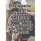 The North & Central American Football Championship and Gold Cup 1941-2011 by Gabriel Mantz (Paperback, 2011)