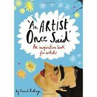 An Artist Once Said: An Inspiration Book for Artists by Hannah Rollings (Paperback, 2015)