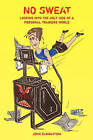 No Sweat -- Looking Into the Ugly Side of a Personal Trainers World by John Gammaitoni (Paperback / softback, 2011)