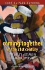 Coming Together in the 21st Century: The Bible's Message in an Age of Diversity by Curtiss Paul DeYoung (Paperback / softback, 2009)