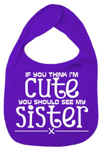 """Hermana Babero de Bebé /""""si crees que soy linda deberías ver mi hermana/"""" Niño Niña Regalo"""