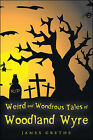 Weird and Wondrous Tales of Woodland Wyre by James Grethe (Paperback, 2009)