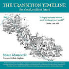 The Transition Timeline: For a Local, Resilient Future by Shaun Chamberlin (Paperback, 2009)