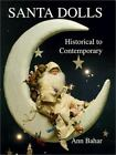 Santa Dolls : Historical to Contemporary by Ann Bahar (1992, Hardcover)