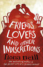 Friends, Lovers And Other Indiscretions by Fiona Neill (Paperback, 2009)
