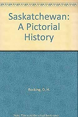 Saskatchewan, a Pictorial History by Bocking, D. H.