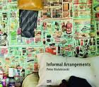 Peter Bialobrzeski: Informal Arrangements by Indra Wussow, Peter Bialobrzeski (Hardback, 2010)