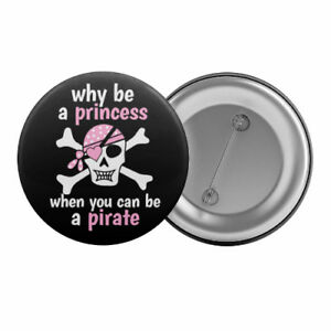 Why-Be-A-Princess-When-You-Can-Be-A-Pirate-Badge-Button-Pin-1-25-034-32mm
