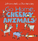 Go Home, Cheeky Animals! by Johanna Bell (Hardback, 2016)