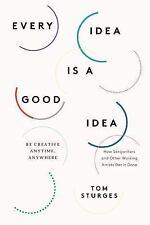 Every Idea Is a Good Idea: Be Creative Anytime, Anywhere-ExLibrary