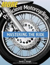 More Proficient Motorcycling : Mastering the Ride by David L. Hough (2003, Paperback)