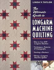 The Ultimate Guide to Longarm Machine Quilting : How to Use Any Longarm...