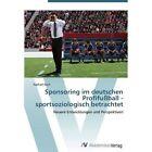 Sponsoring Im Deutschen Profifussball - Sportsoziologisch Betrachtet by Buch Raphael (Paperback / softback, 2012)