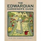 The Edwardian Gardener's Guide: For All Garden Lovers by Twigs Way (Hardback, 2014)