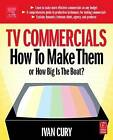 TV Commercials: How to Make Them: or, How Big is the Boat? by Ivan Cury (Paperback, 2004)
