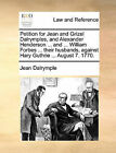 Petition for Jean and Grizel Dalrymples, and Alexander Henderson ... and ... William Forbes ... Their Husbands, Against Hary Guthrie ... August 7. 1770. by Jean Dalrymple (Paperback / softback, 2010)