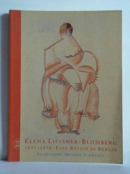 Elena Liessner-Blomberg 1897 - 1978. eine Russin in Berlin. Zeichnungen, Collage - Berswordt-Wallrabe, Kornelia (Hrsg.)