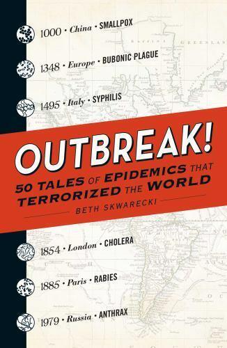 Outbreak!: 50 Tales of Epidemics that Terrorized the World Beth Skwarecki