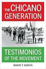 The Chicano Generation: Testimonios of the Movement by Mario T. Garcia (Paperback, 2015)