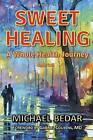 Sweet Healing - A Whole Health Journey by Michael Bedar (Paperback / softback, 2015)