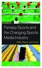 Fantasy Sports and the Changing Sports Media Industry: Media, Players, and Society by Lexington Books (Hardback, 2016)