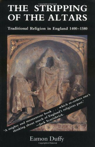 The Stripping of the Altars: Traditional Religion in England, 1400-1580,Eamon D