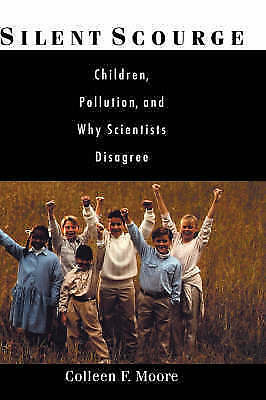 Silent Scourge. Children, Pollution, and Why Scientists Disagree by Moore, Colle