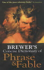 Brewer's Concise Dictionary of Phrase and Fable by Ebenezer Cobham Brewer (Paperback, 1999)