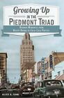 Growing Up in the Piedmont Triad: Boomer Memories from Krispy Kreme to Coca-Cola Parties by Alice E Sink (Paperback / softback, 2012)