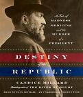 Destiny of the Republic : A Tale of Madness, Medicine and the Murder of a President by Candice Millard (2011, CD, Unabridged)
