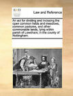 An ACT for Dividing and Inclosing the Open Common Fields and Meadows, Common Pastures, and Other Commonable Lands, Lying Within Parish of Lowdham, in the County of Nottingham. by Multiple Contributors (Paperback / softback, 2010)